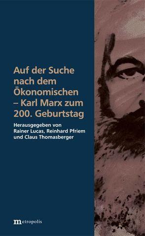 Auf der Suche nach dem Ökonomischen – Karl Marx zum 200. Geburtstag von Lucas,  Rainer, Pfriem,  Reinhard, Thomasberger,  Claus