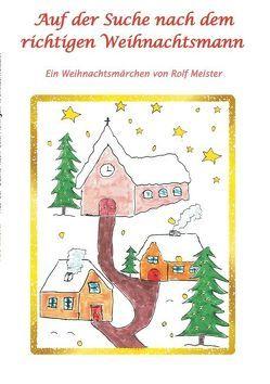 Auf der Suche nach dem richtigen Weihnachtsmann von Meister,  Rolf