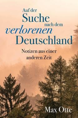 Auf der Suche nach dem verlorenen Deutschland von Otte,  Max