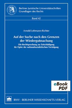 Auf der Suche nach den Grenzen der Wiedergutmachung von Lehmann-Richter,  Arnold