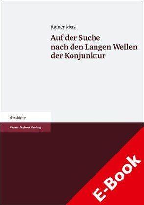 Auf der Suche nach den Langen Wellen der Konjunktur von Metz,  Rainer