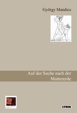 Auf der Suche nach der Muttererde von Gehrisch,  Peter, Mandics,  György, Traian,  Pop