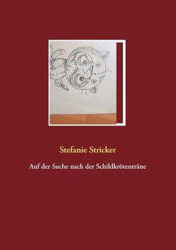 Auf der Suche nach der Schildkrötenträne von Stricker,  Stefanie