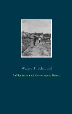 Auf der Suche nach der verlorenen Heimat von Schmühl,  Walter