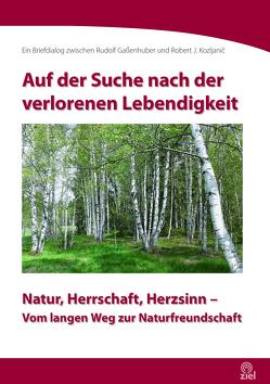 Auf der Suche nach der verlorenen Lebendigkeit von Gaßenhuber,  Rudolf, Kozljanic,  Robert Josef