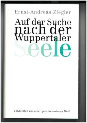 Auf der Suche nach der Wuppertaler Seele von Rau,  Johannes, Ziegler,  Ernst A