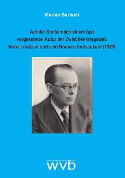 Auf der Suche nach einem fast vergessenen Autor der Zwischenkriegszeit: René Trintzius und sein Roman Deutschland (1929) von Bartsch,  Marlen