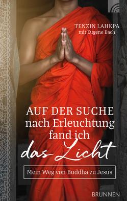 Auf der Suche nach Erleuchtung fand ich das Licht von Bach,  Eugene, Lahkpa,  Tenzin