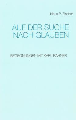 Auf der Suche nach Glauben von Fischer,  Klaus P.