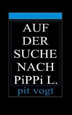 Auf der Suche nach Pippi L. von Vogt,  Pit