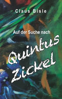 Auf der Suche nach Quintus Zickel von Bisle,  Claus
