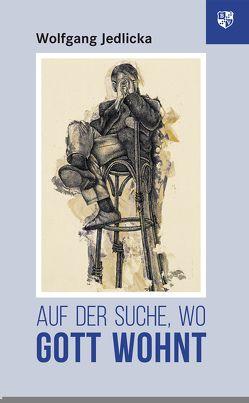 Auf der Suche, wo Gott wohnt von Jedlicka,  Wolfgang