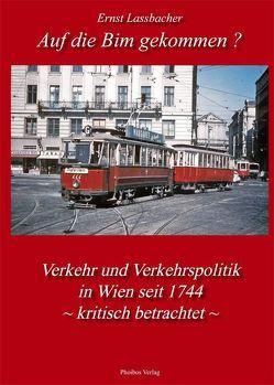 Auf die Bim gekommen? Verkehr und Verkehrspolitik in Wien seit 1744 – kritisch betrachtet von Lassbacher,  Ernst
