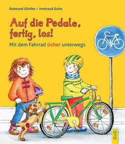 Auf die Pedale, fertig, los! Mit dem Fahrrad sicher unterwegs von Görtler,  Raimund, Guhe,  Irmtraud