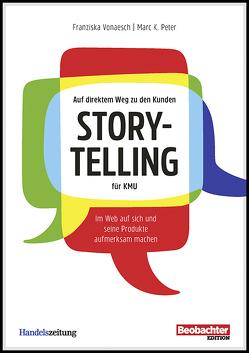 Auf direktem Weg zu den Kunden: Storytelling für KMU von Peter,  Marc K, Vonaesch,  Franziska