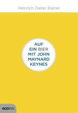 Auf ein Bier mit John Maynard Keynes von Kiener,  Heinrich Dieter