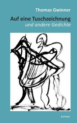 Auf eine Tuschzeichnung und andere Gedichte von Gwinner,  Thomas