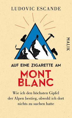 Auf eine Zigarette am Mont Blanc von Escande,  Ludovic, Fock,  Holger, Müller,  Sabine