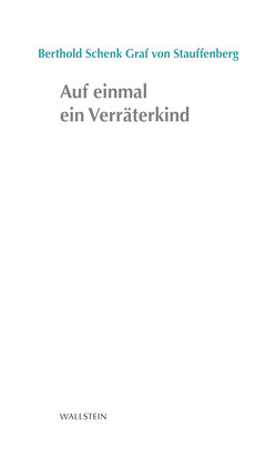 Auf einmal ein Verräterkind von Schenk von Stauffenberg,  Berthold