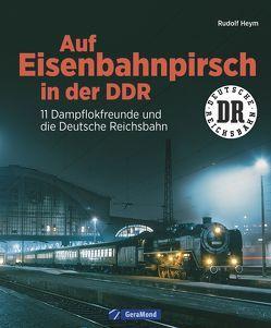 Auf Eisenbahnpirsch in der DDR von Heym,  Rudolf