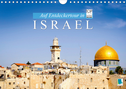 Auf Entdeckertour in Israel (Wandkalender 2021 DIN A4 quer) von CALVENDO