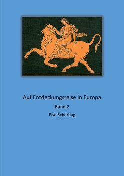 Auf Entdeckungsreise in Europa Band 2 von Scherhag,  Else