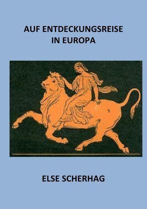Auf Entdeckungsreise in Europa von Scherhag,  Else