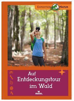 Auf Entdeckungstour im Wald von Kolb,  Arno, Mueller,  Thomas, Neiser,  Angelika, Oftring,  Bärbel