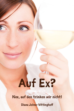 Auf Ex? Nee, auf den trinken wir nicht! von Johne-Vittinghoff,  Diana