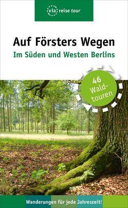 Auf Försters Wegen – Im Süden und Westen Berlins von Wiehle,  Thorsten