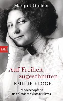 Auf Freiheit zugeschnitten: Emilie Flöge von Greiner,  Margret