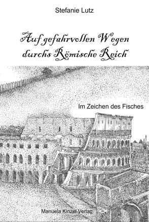 Auf gefahrvollen Wegen durchs Römische Reich von Lutz,  Stefanie