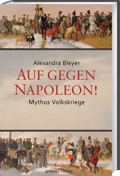Auf gegen Napoleon! von Bleyer,  Alexandra