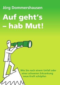 Auf geht's – hab Mut! von Dommershausen,  Jörg