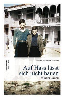 Auf Hass lässt sich nicht bauen von Bräunche,  Ernst O, Lindemann,  Thomas, Moser-Fendel,  Rainer, Niedermann,  Paul