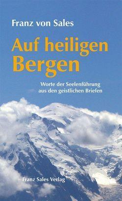 Auf heiligen Bergen von Sales,  Franz von, Winklehner,  Herbert, Zimmer,  Franz J