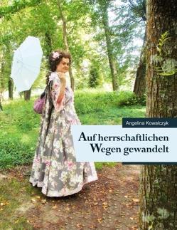 Auf herrschaftlichen Wegen gewandelt von Kowalczyk,  Angelina