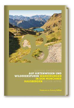 Auf Hirtenwegen und Wildererspuren Wanderungen in den Münchner Hausbergen von Appel,  Dieter
