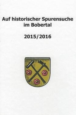 Auf historischer Spurensuche im Bobertal 2015/2016 von Schwanitz,  Jürgen
