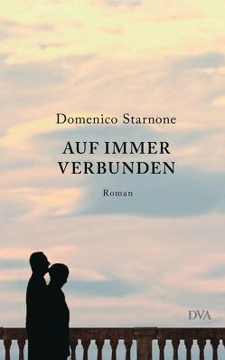 Auf immer verbunden von Burkhardt,  Christiane, Starnone,  Domenico