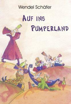 Auf ins Pumperland von Schäfer,  Wendel
