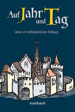 Auf Jahr und Tag – Leben im mittelalterlichen Freiburg von Krieg,  Heinz, Regnath,  R. Johanna, Widmann,  Hans-Peter, Zumbrink,  Stephanie