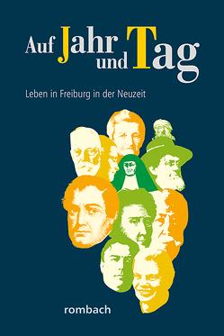 Auf Jahr und Tag – Leben in Freiburg in der Neuzeit von Krieg,  Heinz, Regnath,  R. Johanna, Schwendemann,  Heinrich, Widmann,  Hans-Peter, Zumbrink,  Stephanie