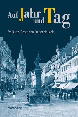 Auf Jahr und Tag – Freiburgs Geschichte in der Neuzeit von Pfanz-Sponagel,  Christiane, Regnath,  R. Johanna, Schwendemann,  Heinrich, Widmann,  Hans-Peter