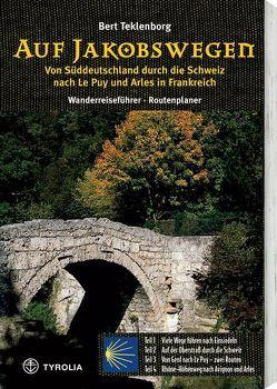 Auf Jakobswegen. Von Süddeutschland durch die Schweiz nach Le Puy und Arles in Frankreich von Teklenborg,  Bert