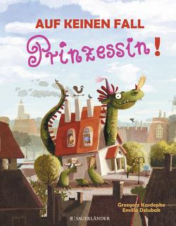 Auf keinen Fall Prinzessin von Dziubak,  Emilia, Kasdepke,  Grzegorz, Kinsky,  Esther