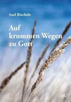 Auf krummen Wegen zu Gott von Biechele,  Axel
