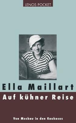 Auf kühner Reise von Brungger,  Elisabeth, Maillart,  Ella