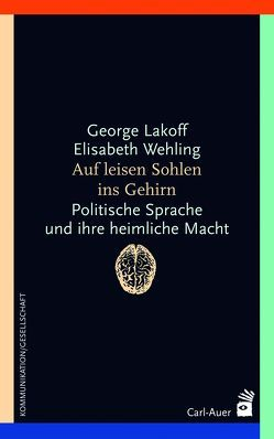 Auf leisen Sohlen ins Gehirn von Lakoff,  George, Wehling,  Elisabeth