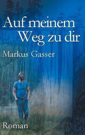 Auf meinem Weg zu dir von Gasser,  Markus
